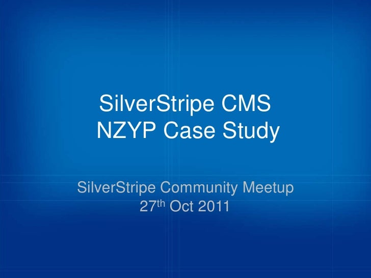 SilverStripe CMS  NZYP Case StudySilverStripe Community Meetup          27th Oct 2011