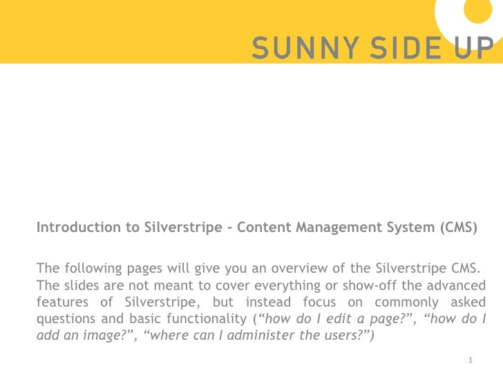 <ul><li>Introduction to Silverstripe - Content Management System (CMS) </li></ul><ul><li>The following pages will give you...