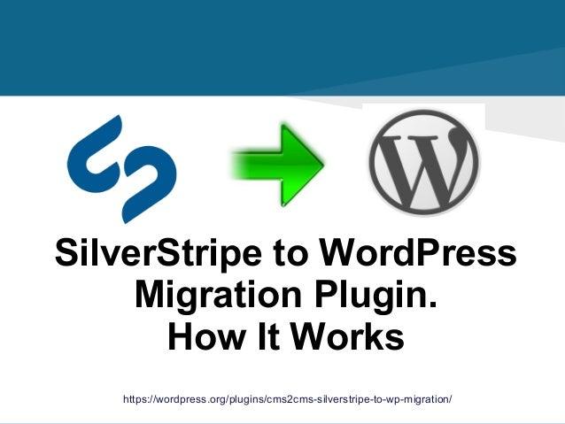 https://wordpress.org/plugins/cms2cms-silverstripe-to-wp-migration/ SilverStripe to WordPress Migration Plugin. How It Wor...