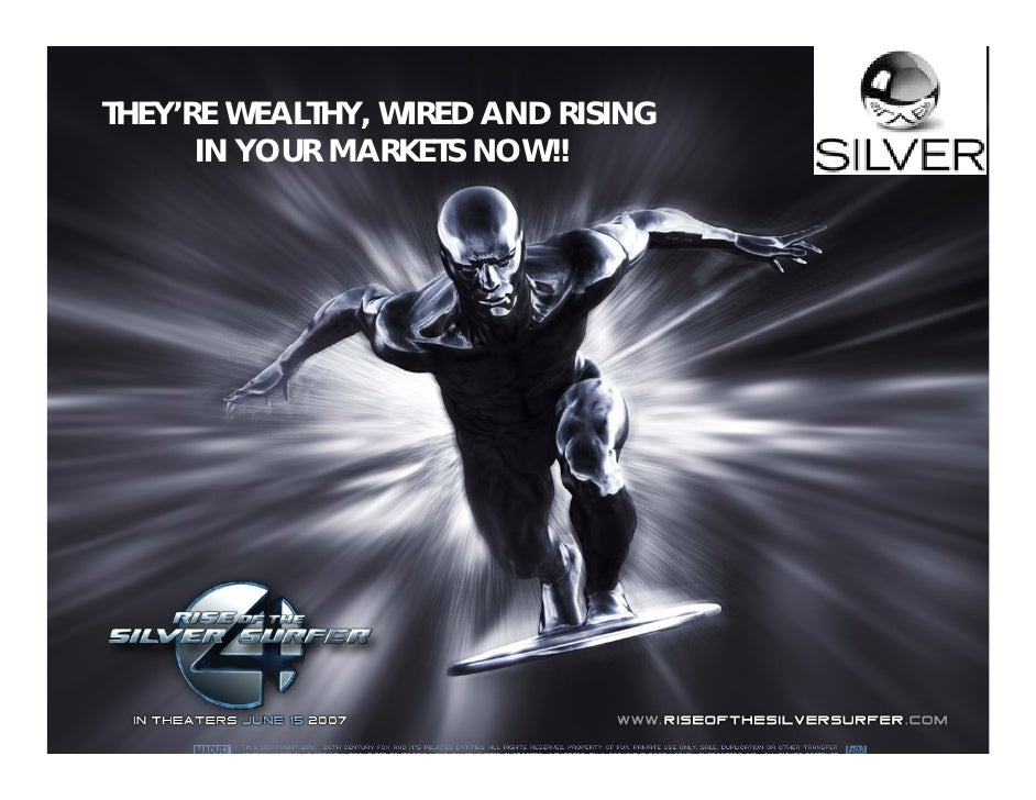 THEY'RE WEALTHY, WIRED AND RISING       IN YOUR MARKETS NOW!!                                     ©Silver Group 2009 www.s...