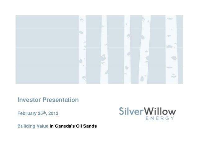 Investor PresentationFebruary 25th, 2013Building V l in CB ildi Value i Canada's Oil Sands                   d '      S d