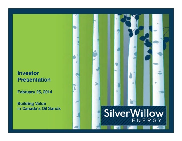 Investor Presentation February 25, 2014 Building Value in Canada's Oil Sands