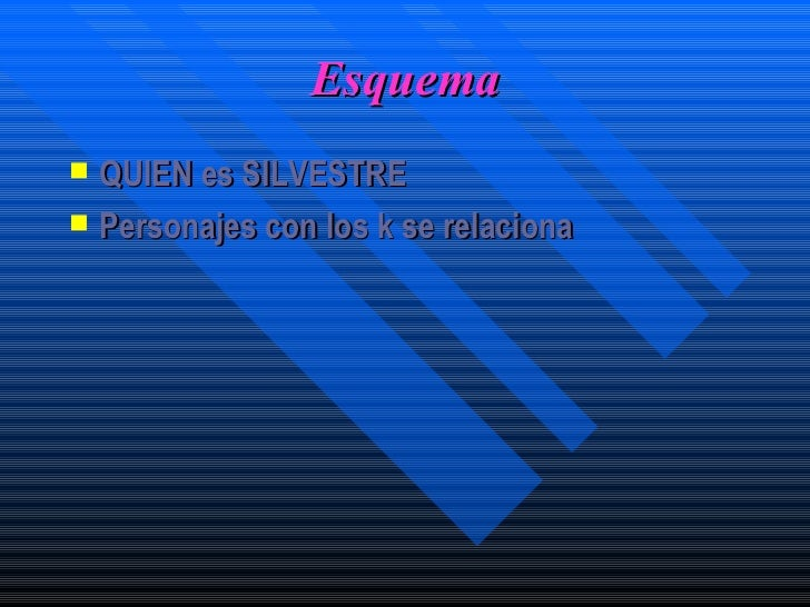 Esquema <ul><li>QUIEN es SILVESTRE </li></ul><ul><li>Personajes con los k se relaciona </li></ul>