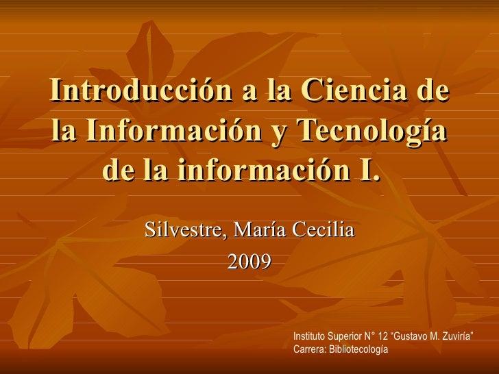Introducción a la Ciencia de la Información y Tecnología de la información I.  Silvestre, María Cecilia 2009 Instituto Sup...
