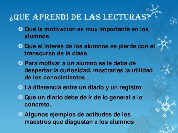 ¿QUE APRENDI DE LAS LECTURAS?  Que la motivación es muy importante en los   alumnos  Que el interés de los alumnos se pi...