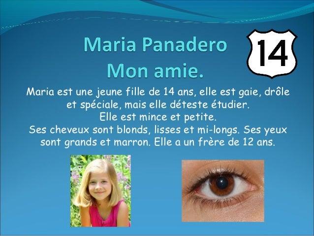 Maria est une jeune fille de 14 ans, elle est gaie, drôle        etspéciale, mais elle déteste étudier.               Ell...