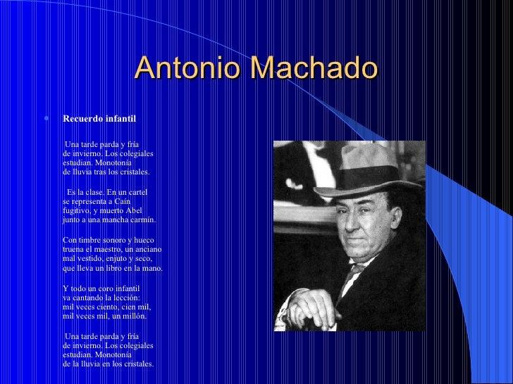 Antonio Machado <ul><li>Recuerdo infantil   </li></ul><ul><li> Una tarde parda y fría de invierno. Los colegiales estudia...