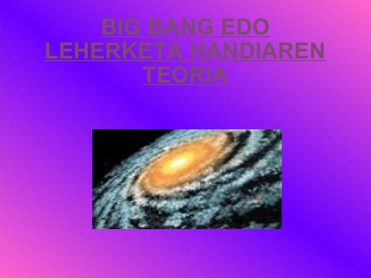 BIG BANG EDO LEHERKETA HANDIAREN TEORIA