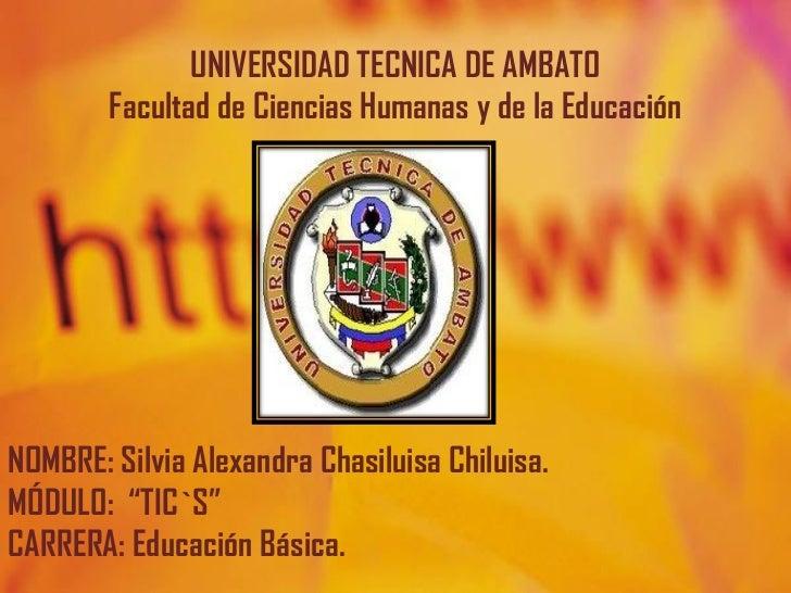 UNIVERSIDAD TECNICA DE AMBATO        Facultad de Ciencias Humanas y de la EducaciónNOMBRE: Silvia Alexandra Chasiluisa Chi...