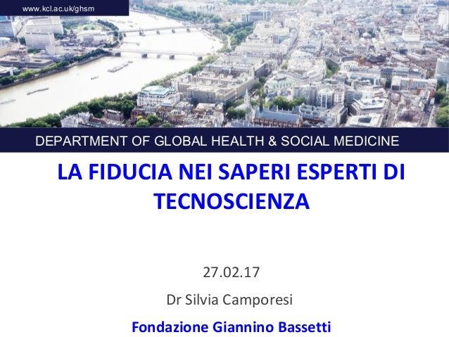 LA FIDUCIA NEI SAPERI ESPERTI DI TECNOSCIENZA 27.02.17 Dr Silvia Camporesi Fondazione Giannino Bassetti DEPARTMENT OF GLOB...