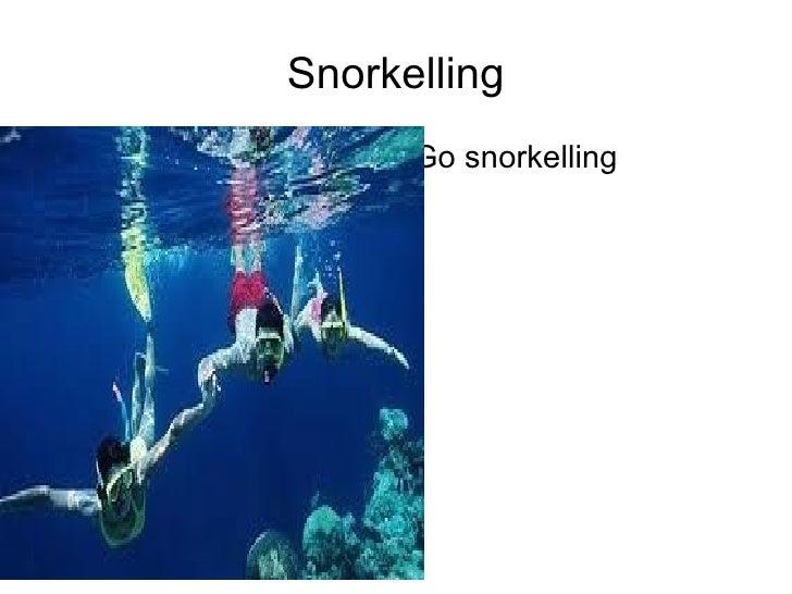 Snorkelling <ul><li>Go snorkelling </li></ul>