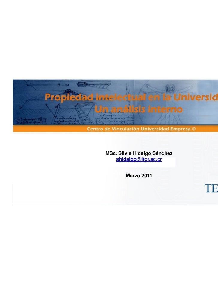 Propiedad intelectual en la Universidad:          Un análisis interno            MSc. Silvia Hidalgo Sánchez              ...