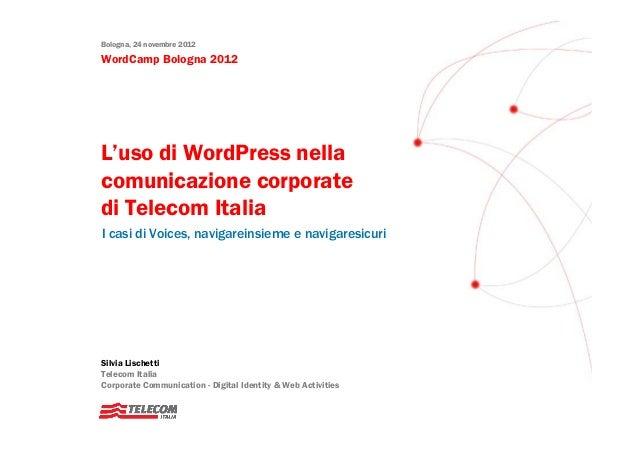 Bologna, 24 novembre 2012WordCamp Bologna 2012L'uso di WordPress nellacomunicazione corporatedi Telecom ItaliaI casi di Vo...