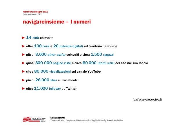 WordCamp Bologna 201224 novembre 2012navigareinsieme – I numeri► 14 città coinvolte► oltre 100 corsi e 20 palestre digital...