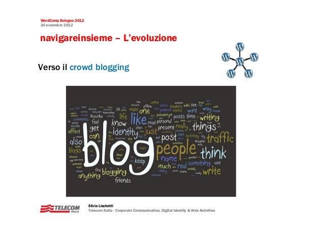 WordCamp Bologna 201224 novembre 2012navigareinsieme – L'evoluzioneVerso il crowd blogging                        Silvia L...