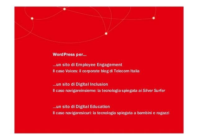 WordPress per……un sito di Employee EngagementIl caso Voices: il corporate blog di Telecom Italia…un sito di Digital Inclus...