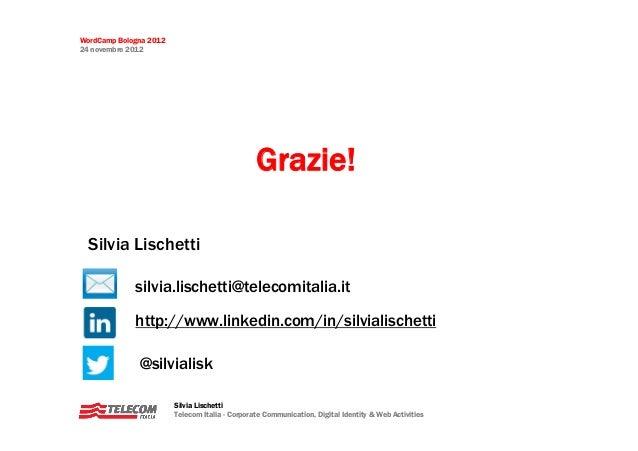 WordCamp Bologna 201224 novembre 2012                                                Grazie!  Silvia Lischetti            ...