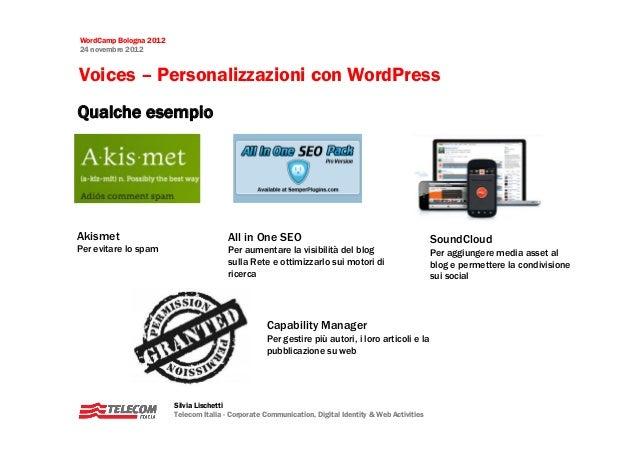 WordCamp Bologna 201224 novembre 2012Voices – Personalizzazioni con WordPressQualche esempioAkismet                       ...
