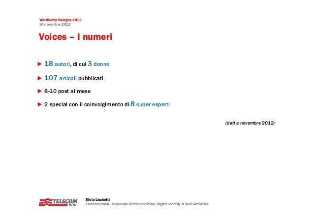 WordCamp Bologna 201224 novembre 2012Voices – I numeri► 18 autori, di cui 3 donne► 107 articoli pubblicati► 8-10 post al m...