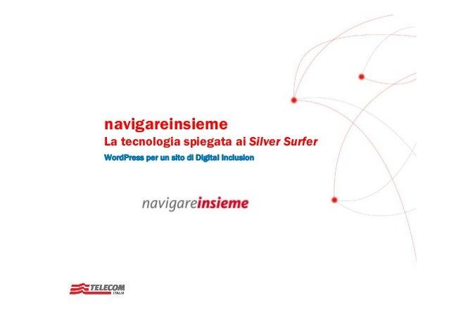 navigareinsiemeLa tecnologia spiegata ai Silver SurferWordPress per un sito di Digital Inclusion