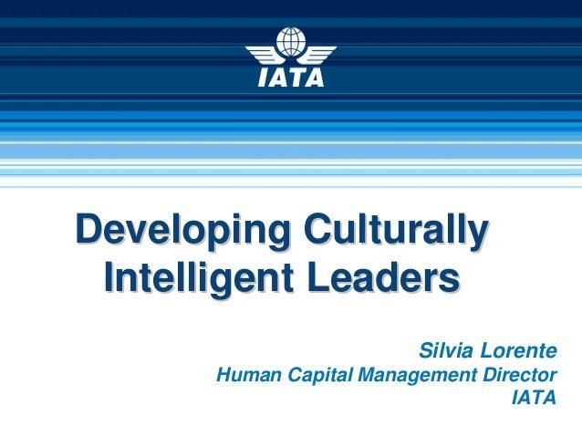Developing CulturallyDeveloping CulturallyIntelligent LeadersIntelligent LeadersSilvia LorenteHuman Capital Management Dir...