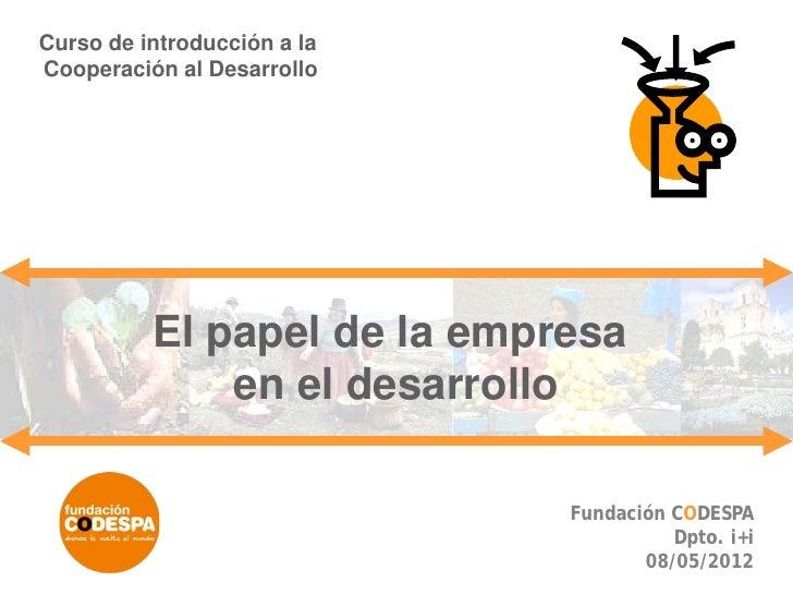 Curso de introducción a laCooperación al Desarrollo          El papel de la empresa              en el desarrollo         ...
