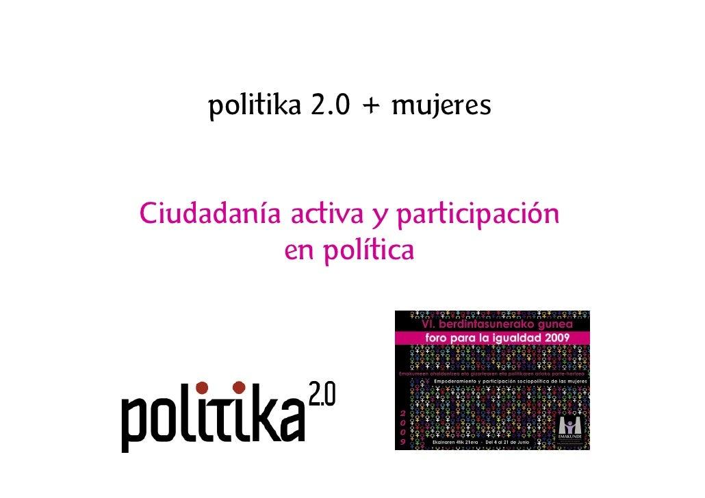 politika 2.0 + mujeres   Ciudadanía activa y participación           en política