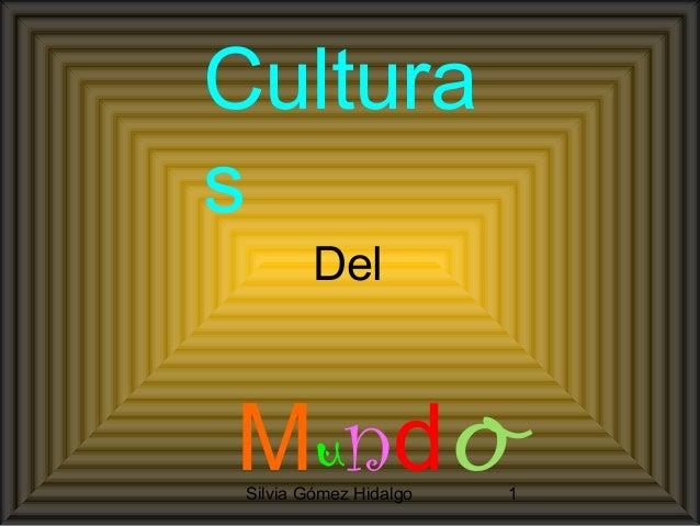 Silvia Gómez Hidalgo 1 Cultura s Del Mundo