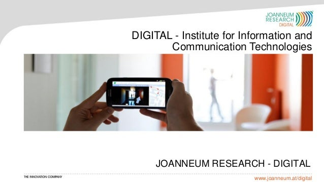 www.joanneum.at/digital DIGITAL - Institute for Information and Communication Technologies JOANNEUM RESEARCH - DIGITAL