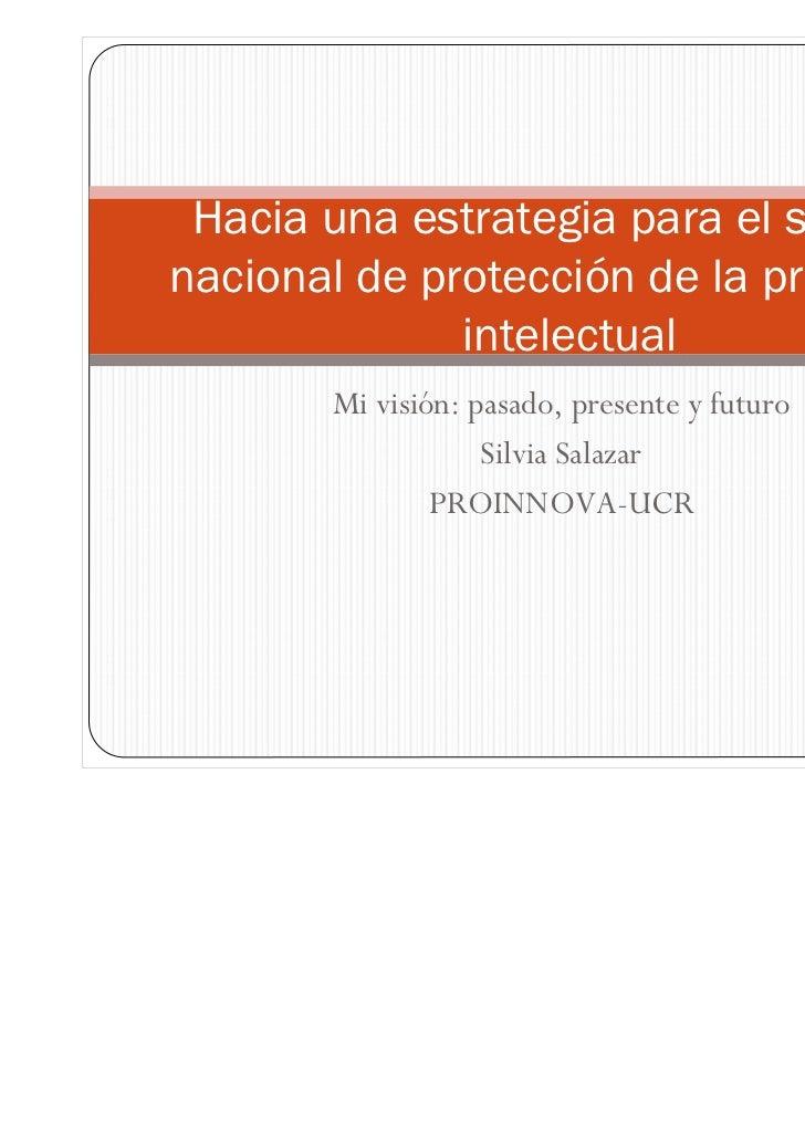 Hacia una estrategia para el sistemanacional de protección de la propiedad              intelectual       Mi visión: pasad...