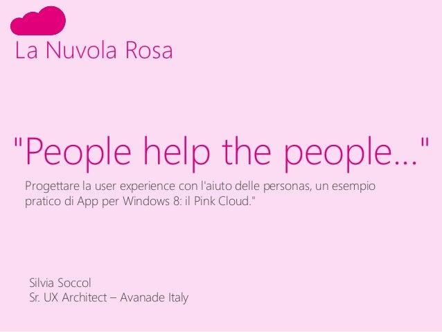 """""""People help the people...""""La Nuvola RosaProgettare la user experience con laiuto delle personas, un esempiopratico di App..."""