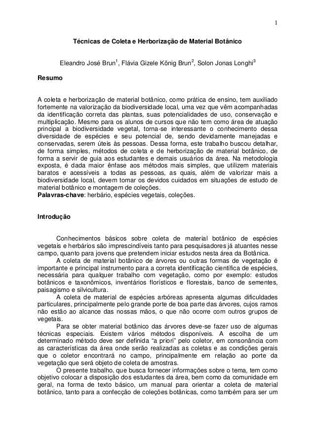 1 Técnicas de Coleta e Herborização de Material Botânico Eleandro José Brun1 , Flávia Gizele König Brun2 , Solon Jonas Lon...