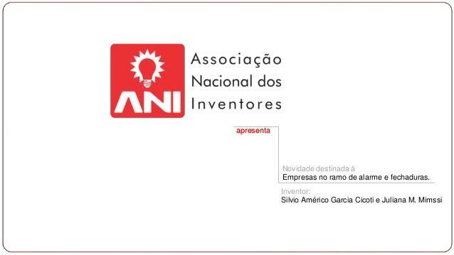 apresenta Novidade destinada à Empresas no ramo de alarme e fechaduras. Inventor: Silvio Américo Garcia Cicoti e Juliana M...