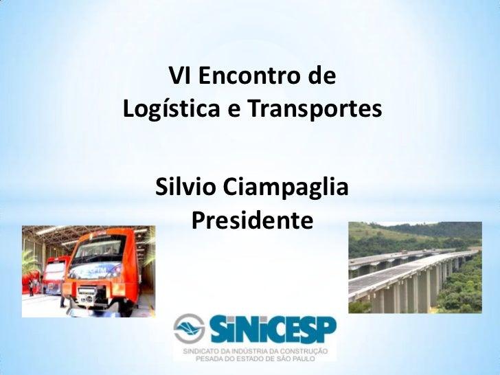 VI Encontro de Logística e Transportes<br />Silvio Ciampaglia<br />Presidente<br />