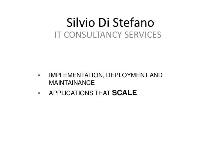 Silvio Di Stefano<br />IT CONSULTANCY SERVICES<br /><ul><li>IMPLEMENTATION, DEPLOYMENT AND MAINTAINANCE