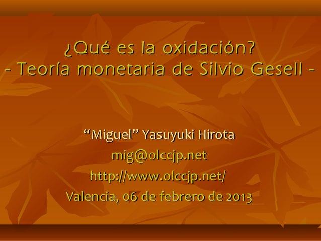 """¿Qué es la oxidación?- Teoría monetaria de Silvio Gesell -          """"Miguel"""" Yasuyuki Hirota              mig@olccjp.net  ..."""