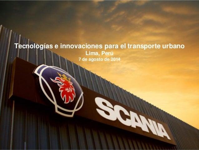 Tecnologías e innovaciones para el transporte urbano Lima, Perú 7 de agosto de 2014