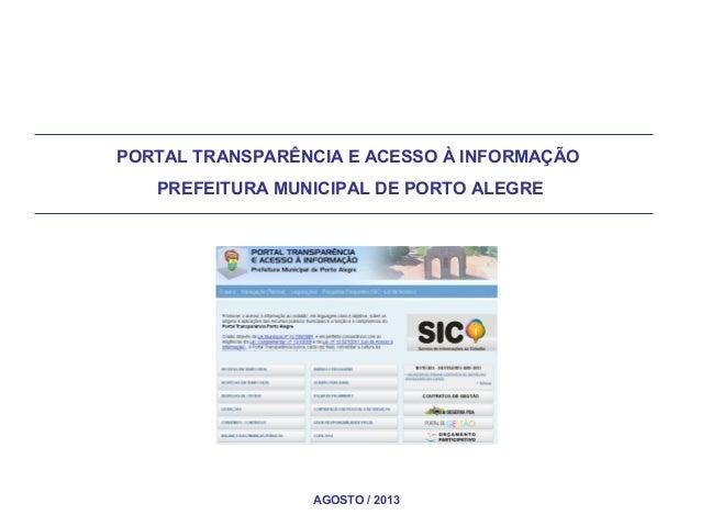 PORTAL TRANSPARÊNCIA E ACESSO À INFORMAÇÃO PREFEITURA MUNICIPAL DE PORTO ALEGRE  AGOSTO / 2013