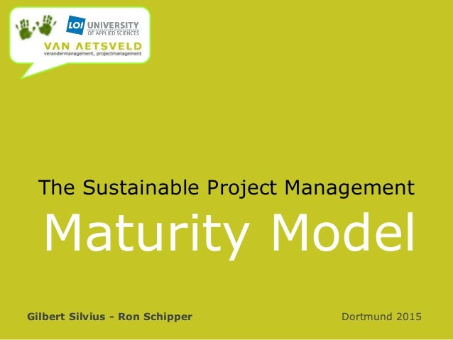The Sustainable Project Management Gilbert Silvius - Ron Schipper Dortmund 2015 Maturity Model