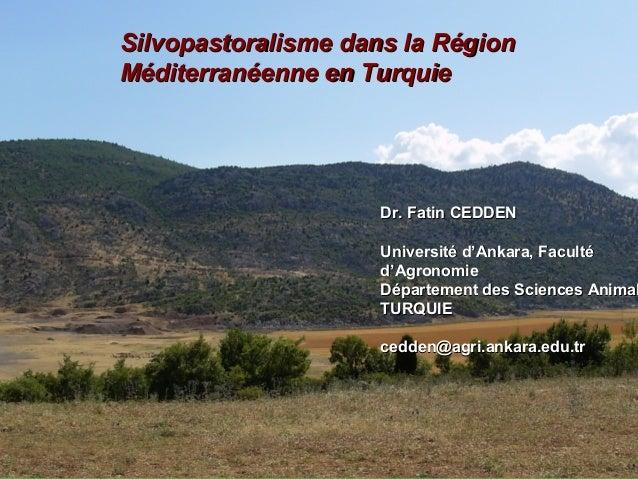 Silvopastoralisme dans la RégionSilvopastoralisme dans la Région Méditerranéenne en TurquieMéditerranéenne en Turquie Dr. ...