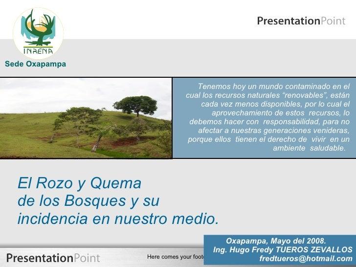 El Rozo y Quema  de los Bosques y su  incidencia en nuestro medio. Tenemos hoy un mundo contaminado en el cual los recurso...