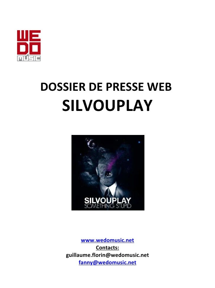DOSSIER DE PRESSE WEB  SILVOUPLAY www.wedomusic. net Contacts: [email_address] fanny @wedomusic.net
