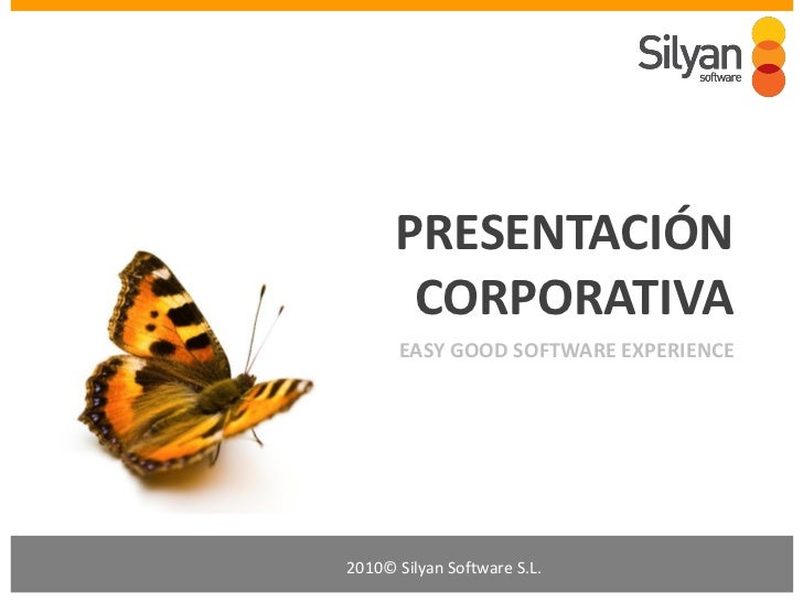 PRESENTACIÓN       CORPORATIVA      EASY GOOD SOFTWARE EXPERIENCE2010© Silyan Software S.L.