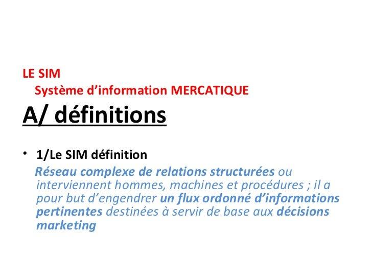 LE SIM  Système d'information MERCATIQUEA/ définitions• 1/Le SIM définition  Réseau complexe de relations structurées ou  ...