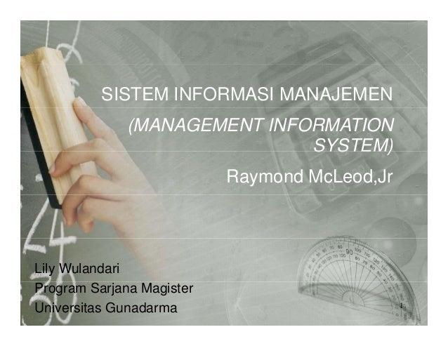 SISTEM INFORMASI MANAJEMEN (MANAGEMENT INFORMATION SYSTEM)SYSTEM) Raymond McLeod,Jr Lily Wulandari Program Sarjana Magiste...