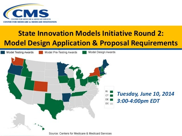State Innovation Models Initiative Round 2: Model Design Application & Proposal Requirements Tuesday, June 10, 2014 3:00-4...