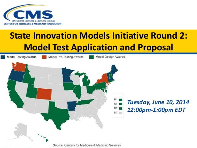 State Innovation Models Initiative Round 2: Model Test Application and Proposal Tuesday, June 10, 2014 12:00pm-1:00pm EDT