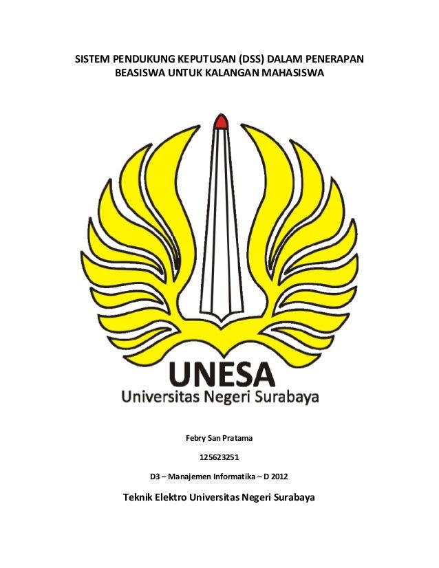 SISTEM PENDUKUNG KEPUTUSAN (DSS) DALAM PENERAPAN BEASISWA UNTUK KALANGAN MAHASISWA  Febry San Pratama 125623251 D3 – Manaj...