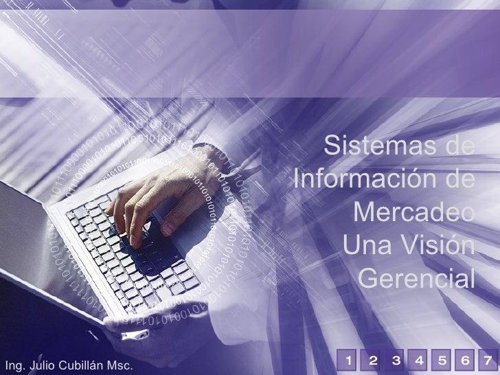 Sistemas de Información de Mercadeo Una Visión Gerencial Ing. Julio Cubillán Msc. 1 2 3 4 5 6 7