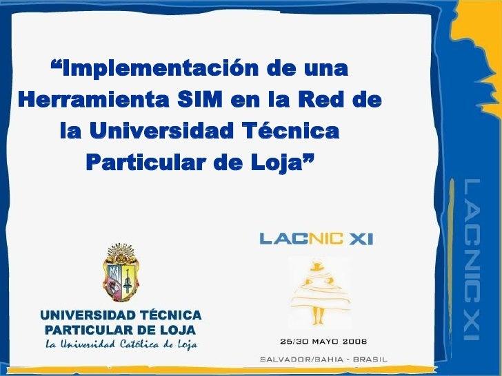""""""" Implementación de una Herramienta SIM en la Red de la Universidad Técnica Particular de Loja"""""""